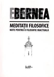"""Ernest Bernea, """"Meditaţii filosofice. Note pentru o filozofie inactual㔸Editura Predania, Bucureşti, 2010"""